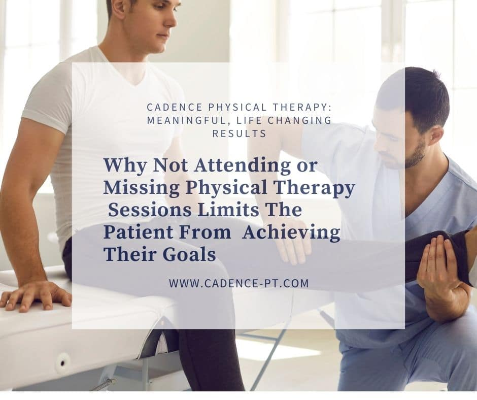 Why Not Attending or Missing Physical Therapy Sessions Limits The Patient From Achieving Their Goals